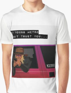 If young metro don't trust you Graphic T-Shirt
