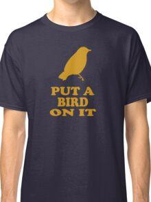 Put A Bird On It - Portlandia Classic T-Shirt