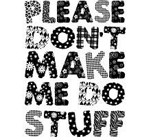 Please Don't Make Me Do Stuff Photographic Print