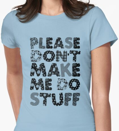 Please Don't Make Me Do Stuff Womens Fitted T-Shirt