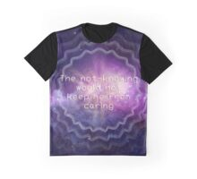 The not-knowing will not keep me from caring Graphic T-Shirt