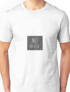 Me? Sarcastic? Unisex T-Shirt