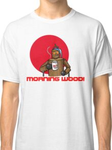 Good Morning Wood!!! Classic T-Shirt