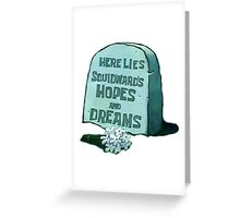 RIP Squidward's Dreams  Greeting Card
