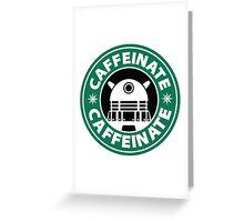 CAFFEINATE!!! Greeting Card