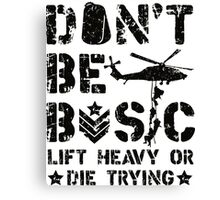 Don't Be Basic Boot Camp Military Veteran Design Canvas Print