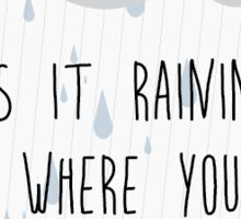 Is It Raining Where You Are?  Sticker