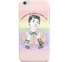 There's no such thing as too gay iPhone Case/Skin