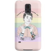 There's no such thing as too gay Samsung Galaxy Case/Skin