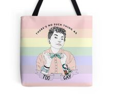 There's no such thing as too gay Tote Bag