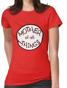 Mother of All Things Womens Fitted T-Shirt