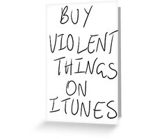 Buy Violent Things On iTunes Greeting Card
