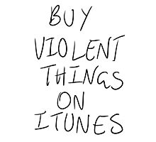 Buy Violent Things On iTunes Photographic Print