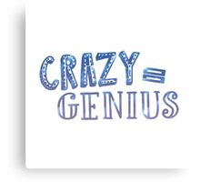 Crazy Equals Genius Canvas Print