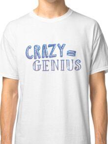 Crazy Equals Genius Classic T-Shirt