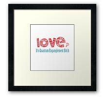 Love? It's quantum entanglement Framed Print