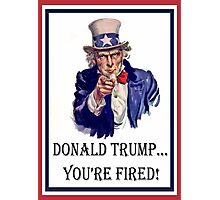 Donald Trump:   You're FIRED! Photographic Print