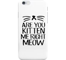 Are You Kitten Me Right Meow iPhone Case/Skin