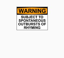 WARNING: SUBJECT TO SPONTANEOUS OUTBURSTS OF Rhyming Unisex T-Shirt