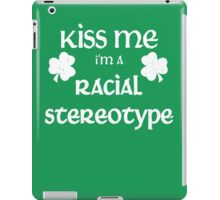 Kiss Me I'm A Racial Stereotype iPad Case/Skin