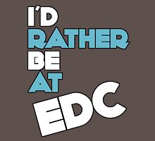 I'd Rather Be At EDC Unisex T-Shirt