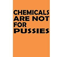 Chemicals are not for pussies Photographic Print