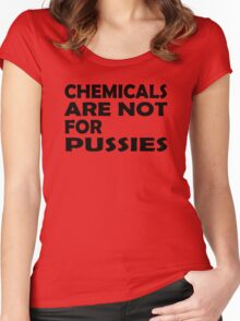 Chemicals are not for pussies Women's Fitted Scoop T-Shirt