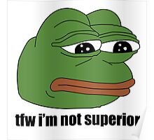 pepe tfw im not superior Poster
