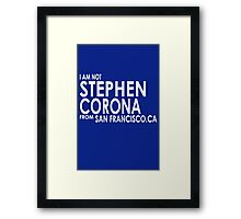 I am not stephen corona from san francisco Framed Print