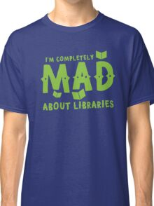 I'm completely mad about libraries Classic T-Shirt