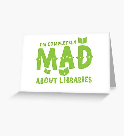 I'm completely mad about libraries Greeting Card