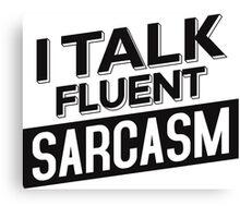 I Talk Fluent Sarcasm Canvas Print