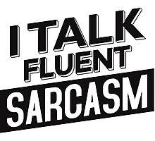 I Talk Fluent Sarcasm Photographic Print