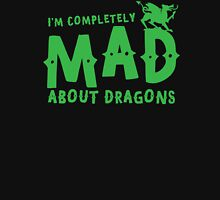I'm completely MAD about DRAGONS Unisex T-Shirt