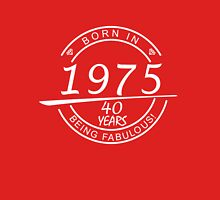 Born in 1975 - 40 years being fabulous Unisex T-Shirt