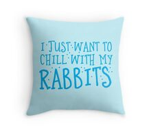 I just want to chill with my rabbits Throw Pillow