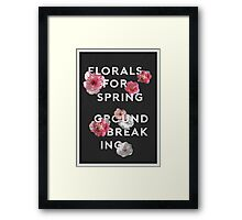 """Florals? For spring? Groundbreaking."" Framed Print"