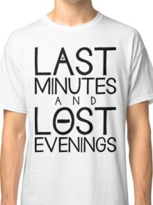 Last Minutes and Lost Evenings Classic T-Shirt