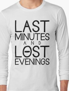 Last Minutes and Lost Evenings Long Sleeve T-Shirt
