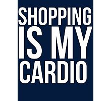 Shopping is my cardio Photographic Print