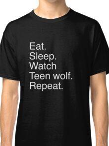 Eat.sleep.watch teen wolf.repeat. Classic T-Shirt