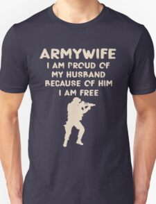ARMY WIFE I am proud of my husband because of him I am free T-Shirt
