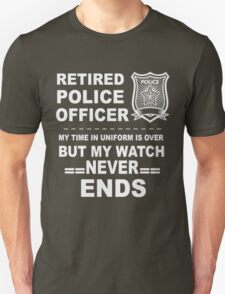 Retired Police Officer. My time in uniform is over but my watch never ENDS. T-Shirt