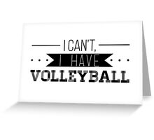 I Can't, I Have Volleyball Greeting Card