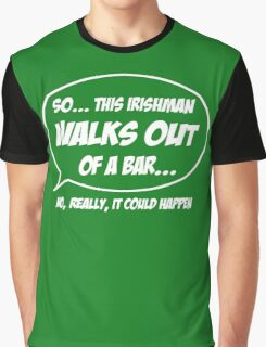 Irishman walks out of a bar Graphic T-Shirt