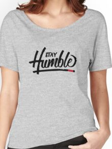 Stay Humble Women's Relaxed Fit T-Shirt