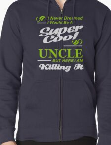I never dreamed I would be a super cool UNCLE But here I am KILLING it T-Shirt