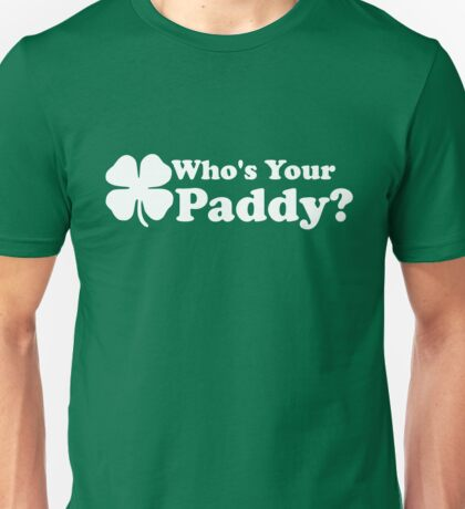 Who's Your Paddy Unisex T-Shirt
