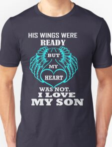 HIS WINGS WERE READY BUT MY HEART WAS NOT. I LOVE MY SON T-Shirt