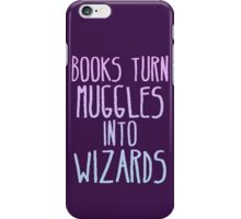 Books Turn Muggles Into Wizards iPhone Case/Skin
